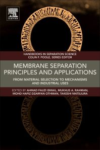 Membrane Separation Principles and Applications 1st Edition : From Material Selection to Mechanisms and Industrial Uses